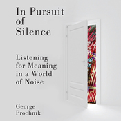In Pursuit of Silence: Listening for Meaning in a World of Noise (Unabridged) audiobook download