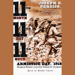 Eleventh-month-eleventh-day-eleventh-hour-armistice-day-1918-wwi-and-its-violent-climax-unabridged-audiobook