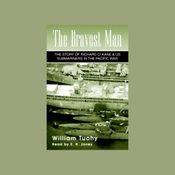 The Bravest Man: The Story of Richard O'Kane & U.S. Submariners in the Pacific War (Unabridged) audiobook download