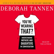 You're Wearing That?: Understanding Mothers and Daughters in Conversation (Unabridged) audiobook download
