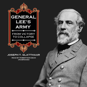 General-lees-army-from-victory-to-collapse-unabridged-audiobook