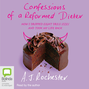 Confessions of a Reformed Dieter: How I Dropped 8 Dress Sizes and Took My Life Back (Unabridged) audiobook download