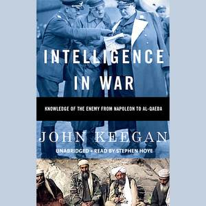 Intelligence-in-war-knowledge-of-the-enemy-from-napoleon-to-al-qaeda-unabridged-audiobook