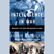 Intelligence in War: Knowledge of the Enemy from Napoleon to Al-Qaeda (Unabridged) audiobook download