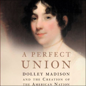 A Perfect Union: Dolley Madison and the Creation of the American Nation (Unabridged) audiobook download