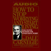 How to Stop Worrying and Start Living: Time-Tested Methods for Conquering Worry (Unabridged) audiobook download