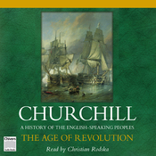 The Age of Revolution: A History of the English Speaking Peoples, Volume III (Unabridged) audiobook download