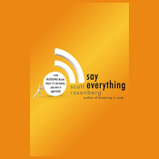 Say Everything: How Blogging Began, What It's Becoming, and Why It Matters (Unabridged) audiobook download