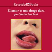 El amor es una droga dura [Love Is A Strong Drug (Texto Completo)] (Unabridged) audiobook download