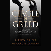 Circle of Greed: The Spectacular Rise and Fall of America's Most Feared and Loathed Lawyer (Unabridged) audiobook download