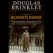 The Wilderness Warrior: Theodore Roosevelt and the Crusade for America (Unabridged) audiobook download