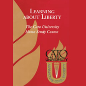 Learning About Liberty: The Cato University Home Study Course (Unabridged) audiobook download