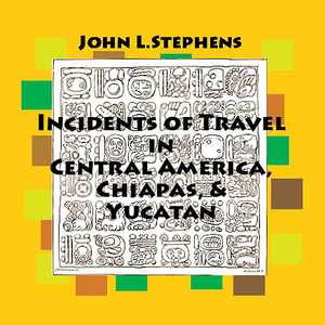 Incidents-of-travel-in-central-america-chiapas-and-yucatan-volume-one-unabridged-audiobook