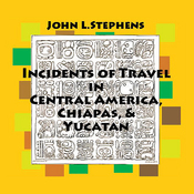 Incidents of Travel in Central America, Chiapas and Yucatan: Volume One (Unabridged) audiobook download