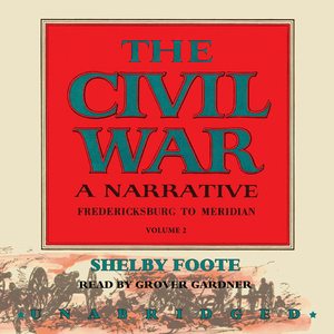 The-civil-war-a-narrative-volume-ii-fredericksburg-to-meridian-unabridged-audiobook