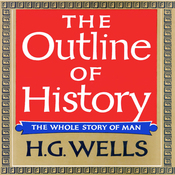 The Outline of History: Being a Plain History of Life and Mankind (Unabridged) audiobook download