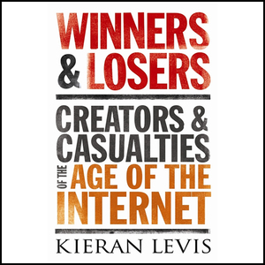 Winners-and-losers-creators-and-casualties-of-the-age-of-the-internet-unabridged-audiobook