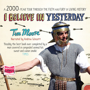 I Believe in Yesterday: A 2000-Year Tour Through the Filth and Fury of Living History (Unabridged) audiobook download