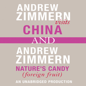 Andrew Zimmern Visits China and Nature's Candy (Foreign Fruits): Chapters 12 and 16 from 'The Bizarre Truth' (Unabridged) audiobook download