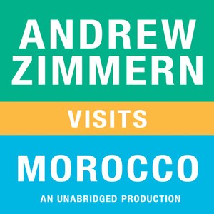 Andrew-zimmern-visits-morocco-chapter-15-from-the-bizarre-truth-unabridged-audiobook