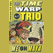 Me Oh Maya: Time Warp Trio 13 (Unabridged) audiobook download