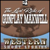 Last Ride of Gunplay Maxwell (Unabridged) audiobook download
