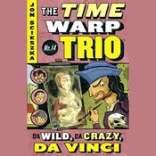 Da Wild, Da Crazy, Da Vinci: Time Warp Trio, Book 14 (Unabridged) audiobook download