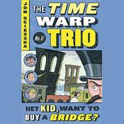 Hey Kid, Want to Buy a Bridge?: Time Warp Trio, Book 11 (Unabridged) audiobook download