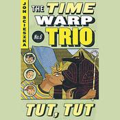 Tut, Tut: Time Warp Trio, Book 6 (Unabridged) audiobook download