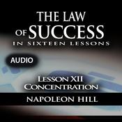 The Law of Success, Lesson XII: Concentration (Unabridged) audiobook download