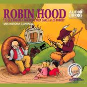 Robin Hood, El Que Robaba a Los Ricos Para Darle a los Pobres: Una Historia Contada audiobook download