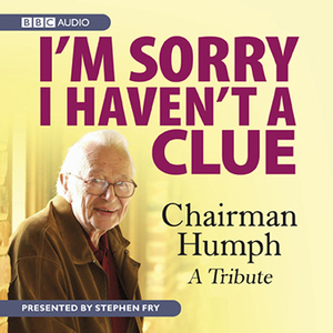 Im-sorry-i-havent-a-clue-chairman-humph-a-tribute-unabridged-audiobook