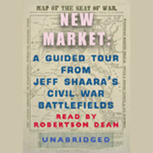 New-market-a-guided-tour-from-jeff-shaaras-civil-war-battlefields-audiobook