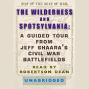 The Wilderness and Spotsylvania: A Guided Tour from Jeff Shaara's Civil War Battlefields audiobook download