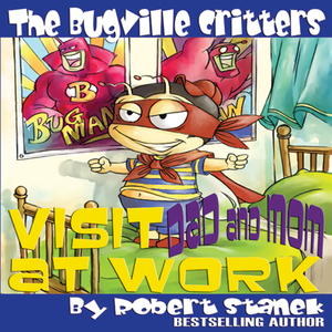 The-bugville-critters-visit-dad-and-mom-at-work-buster-bees-adventures-series-1-unabridged-audiobook