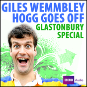 Giles Wemmbley Hogg Goes Off: Glastonbury Special audiobook download