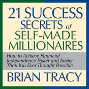 The 21 Success Secrets of Self-Made Millionaires: How to Achieve Financial Independence Faster and Easier Than You Ever Thought Possible (Unabridged) audiobook download