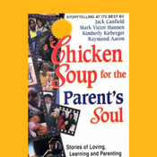 Chicken Soup for the Parent's Soul: Stories of Loving, Learning, and Parenting audiobook download