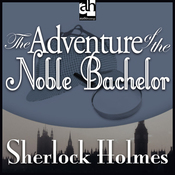 The Adventure of the Noble Bachelor: Sherlock Holmes (Unabridged) audiobook download