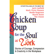 Chicken Soup for the Soul at Work: Stories of Courage, Compassion, and Creativity in the Workplace audiobook download