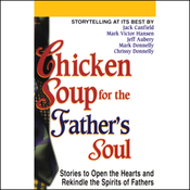 Chicken Soup for the Father's Soul: Stories to Open the Hearts and Rekindle the Spirits of Fathers audiobook download