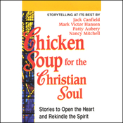 Chicken Soup for the Christian Soul: Stories to Open the Heart and Rekindle the Spirit audiobook download