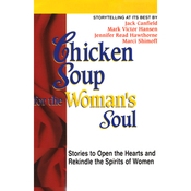 Chicken Soup for the Woman's Soul: Stories to Open the Heart and Rekindle the Spirits of Women audiobook download