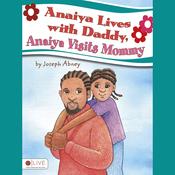 Anaiya Lives with Daddy, Anaiya Visits Mommy (Unabridged) audiobook download