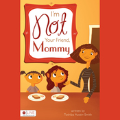 I'm Not Your Friend, Mommy! (Unabridged) audiobook download