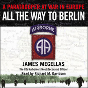 All the Way to Berlin: A Paratrooper at War in Europe audiobook download