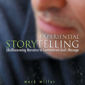 Experiential Storytelling: (Re) Discovering Narrative to Communicate God's Message (Unabridged) audiobook download