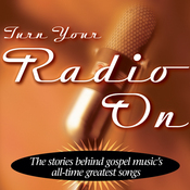 Turn Your Radio On: The Stories Behind Gospel Music's All-Time Greatest Songs (Unabridged) audiobook download