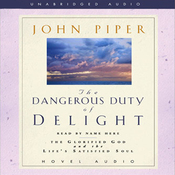 Dangerous Duty of Delight: The Glorified God and the Satisfied Soul (Unabridged) audiobook download