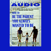 How to Be the Parent You Always Wanted to Be audiobook download